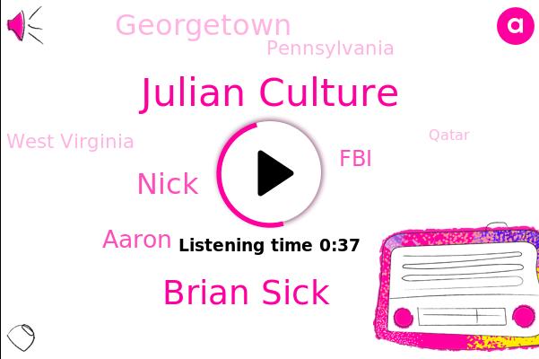 Julian Culture,Brian Sick,Georgetown,West Virginia,FBI,Pennsylvania,Nick,Qatar,Aaron