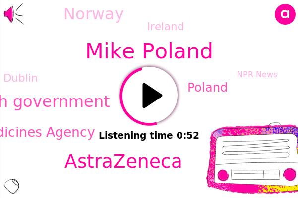 Mike Poland,Astrazeneca,Irish Government,Norway,European Medicines Agency,Ireland,Npr News,Poland,Dublin