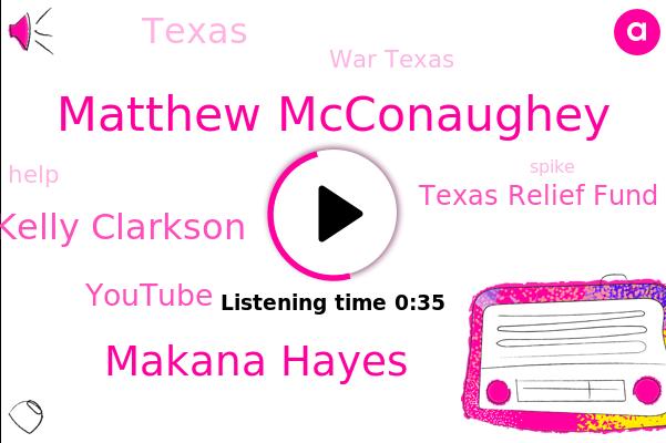 War Texas,Texas,Matthew Mcconaughey,Makana Hayes,Kelly Clarkson,Youtube,Texas Relief Fund