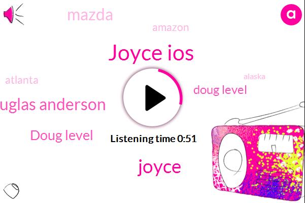 Joyce Ios,Joyce,Douglas Anderson,Doug Level,Mazda,Atlanta,Alaska,Amazon