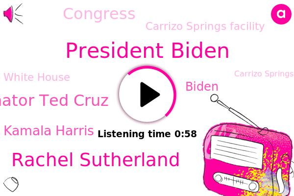 Carrizo Springs,President Biden,Carrizo Springs Facility,Rachel Sutherland,Congress,Senator Ted Cruz,White House,Texas,Vice President Kamala Harris,Biden,Mexico,United States