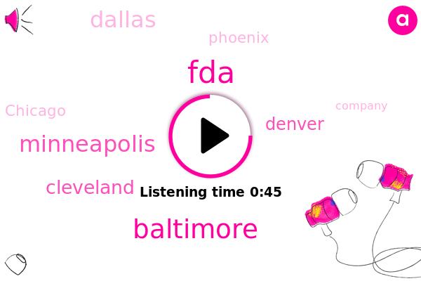 Baltimore,Minneapolis,Cleveland,Denver,Dallas,Phoenix,Chicago,FDA