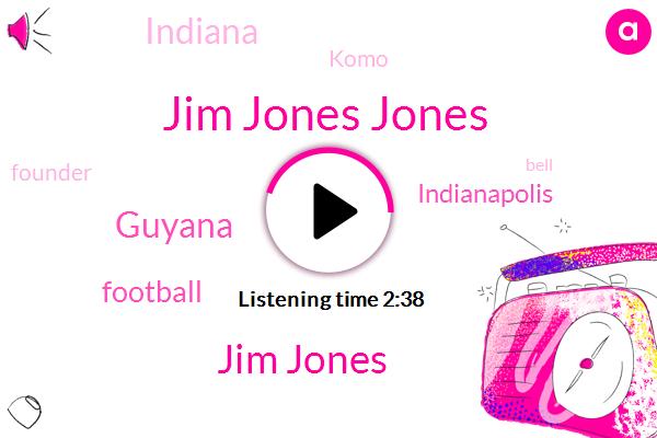 Jim Jones Jones,Jim Jones,Guyana,Football,Indianapolis,Indiana,Komo,Founder,Bell
