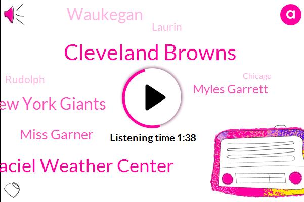 Cleveland Browns,Per Maciel Weather Center,New York Giants,Miss Garner,WGN,Myles Garrett,Waukegan,Laurin,Rudolph,Chicago,Morris