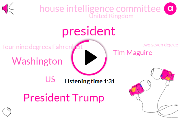 President Trump,Washington,AP,United States,Tim Maguire,House Intelligence Committee,United Kingdom,Four Nine Degrees Fahrenheit,Two Seven Degrees Celsius,Four Years