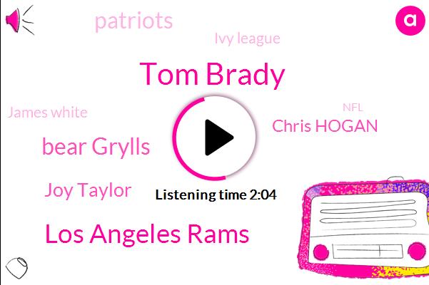 Tom Brady,Los Angeles Rams,Bear Grylls,Colin,Joy Taylor,Chris Hogan,Patriots,Ivy League,James White,NFL,Twenty Five Years,One One Hour