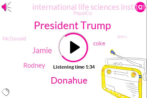 President Trump,Coke,China,Executive,Journal Of Public Health,International Life Sciences Institute,Pepsico,Donahue,Iowa,Renton,Mcdonald,AP,Jamie,Rodney,B M J,Mexico,Texas,Forty Year