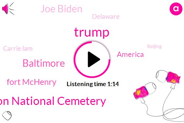 Donald Trump,Arlington National Cemetery,Baltimore,Fort Mchenry,America,Joe Biden,Delaware,Carrie Lam,Beijing,Hong Kong,President Trump,Wilmington Memorial Park Hong Kong