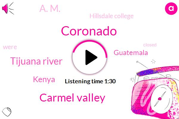 Coronado,Carmel Valley,Tijuana River,Kenya,Guatemala,A. M.,Hillsdale College