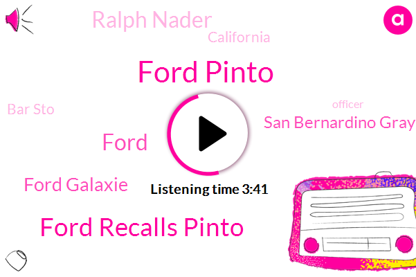 Ford Pinto,Ford Recalls Pinto,Ford,Ford Galaxie,San Bernardino Gray,Ralph Nader,California,Bar Sto,Officer,Chevrolet,David Brown,America