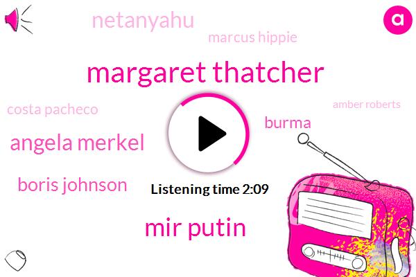 Margaret Thatcher,Mir Putin,Angela Merkel,Boris Johnson,Burma,Netanyahu,Marcus Hippie,Costa Pacheco,Amber Roberts,Kennedy,Francois Mitterrand,Mandalay,Quentin,David Stevens,Josh,Twenty Two Hundred Hours,Nineteen Hundred Hours