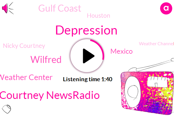 Depression,Nicky Courtney Newsradio,Wilfred,Hour Weather Center,Mexico,Gulf Coast,Houston,Nicky Courtney,Weather Channel,Atlantic Ocean,Eric Holder,Alan West,Eastern Atlantic,State Party,Larrimore,Harris County,Chris Holland,London,Conroe
