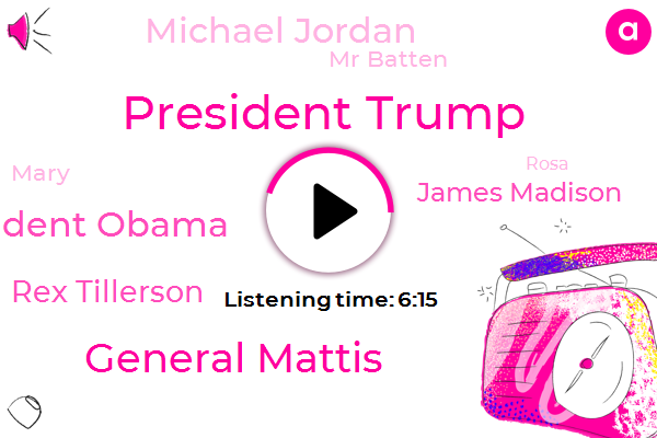 President Trump,General Mattis,President Obama,United States,Rex Tillerson,Obama Administration,James Madison,Exxon Mobil,Michael Jordan,Mr Batten,Beasley Bob,America,Orosa,Mary,Rosa,Syria,Executive,MS