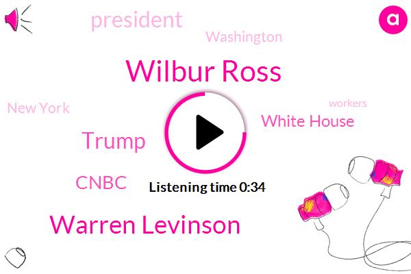 President Trump,Wilbur Ross,Warren Levinson,Cnbc,Donald Trump,White House,Washington,New York,Five Weeks