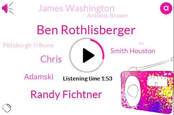 Ben Rothlisberger,Randy Fichtner,Chris,Adamski,Smith Houston,James Washington,Pittsburgh Tribune,Antonio Brown