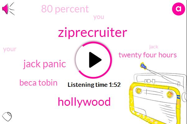 Ziprecruiter,Hollywood,Jack Panic,Beca Tobin,Twenty Four Hours,80 Percent