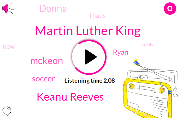 Martin Luther King,Keanu Reeves,Mckeon,Soccer,Ryan,Donna