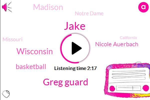 Jake,Greg Guard,Wisconsin,Basketball,Nicole Auerbach,Madison,Notre Dame,Missouri,California,Stanford,Barry Alvarez,Santa Clara,Janet,Berkeley,Thirty Five Minutes,One Minute