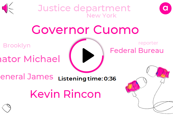 Governor Cuomo,New York,Kevin Rincon,Federal Bureau,Justice Department,Brooklyn,Senator Michael,Reporter,General James,Attorney