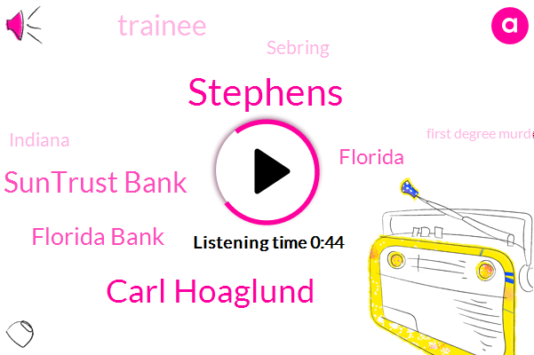 Suntrust Bank,Florida Bank,Florida,Trainee,First Degree Murder,Sebring,Stephens,Carl Hoaglund,Indiana,Twenty One Year