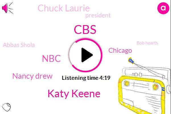 CBS,ABC,Katy Keene,NBC,Nancy Drew,Chicago,Chuck Laurie,President Trump,Abbas Shola,FOX,Bob Hearts