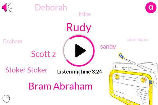 Bram Abraham,Scott Z,Rudy,Stoker Stoker,Sandy,Deborah,Mike,Graham,Ten Minutes,Two Hours