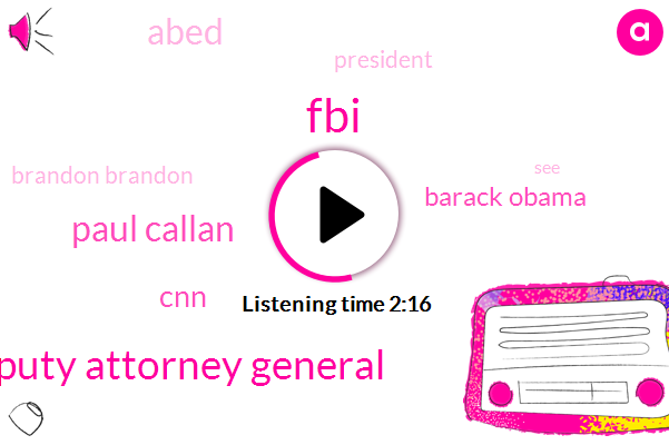 FBI,Deputy Attorney General,Paul Callan,CNN,Barack Obama,Abed,President Trump,Brandon Brandon