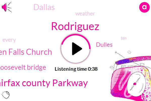Fairfax County Parkway,Camden Falls Church,Rodriguez,Roosevelt Bridge,Dulles,Dallas,Ten Minutes