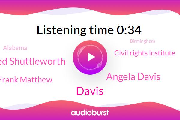 Angela Davis,Davis,Civil Rights Institute,Fred Shuttleworth,Birmingham,Frank Matthew,Alabama,Israel