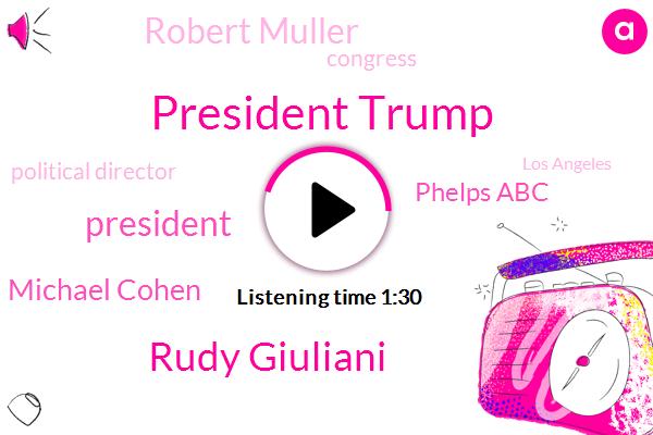 President Trump,Rudy Giuliani,Michael Cohen,ABC,Phelps Abc,Robert Muller,Congress,Political Director,Los Angeles,White House,Jordan,Special Counsel,Thirty Billion Dollars