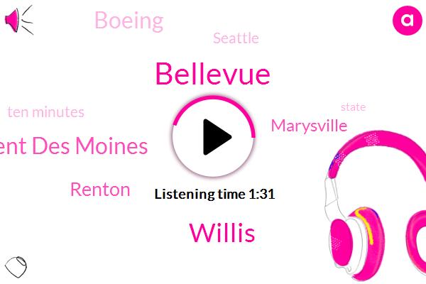 Bellevue,Willis,Kent Des Moines,Renton,Komo,Marysville,Boeing,Seattle,Ten Minutes