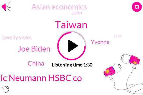 Taiwan,Bloomberg,Frederic Neumann Hsbc Co,Joe Biden,China,Yvonne,Asian Economics,John,Twenty Years