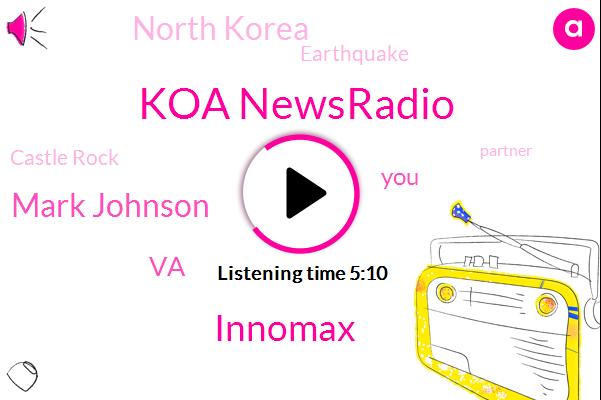 Koa Newsradio,Innomax,Mark Johnson,VA,North Korea,Earthquake,Castle Rock,Partner,Brett Cavanaugh,Kavanagh,Burglary,Molly,Westminster,Official,One Hundred Percent,Four Decades,Three Months