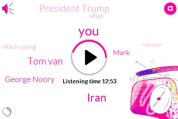 Iran,Tom Van,George Noory,President Trump,Mark Young,Mark,Colorado,United States,America,Mark Lerner,President Nixon,Tracy,Nasa,Morocco,Ayatollah Khamenei,Frisco,Baba Ramdas,Karajan