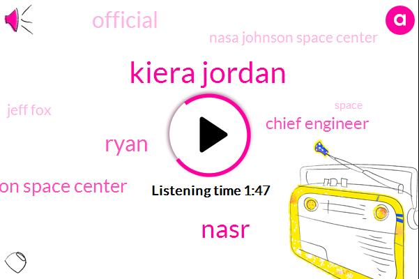 Houston,Kiera Jordan,Nasr,Ryan,Johnson Space Center,Chief Engineer,Official,Nasa Johnson Space Center,Jeff Fox