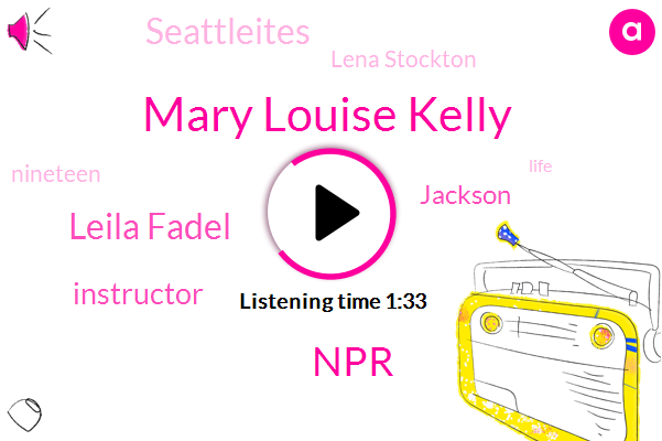 Mary Louise Kelly,NPR,Leila Fadel,Instructor,Jackson,Seattleites,Lena Stockton