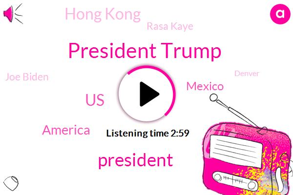 President Trump,United States,America,Mexico,Hong Kong,Rasa Kaye,Joe Biden,Denver,Iowa,Michelle Turkanas,Jennifer Dulas,Connecticut,Danna