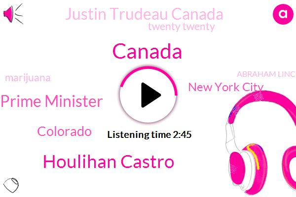 Canada,Houlihan Castro,Prime Minister,Colorado,New York City,Justin Trudeau Canada,Twenty Twenty,Marijuana,Abraham Lincoln,New York,Seth Rogan,Konami,America,Four Billion Dollars