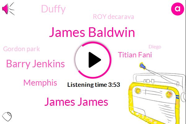 James Baldwin,James James,Barry Jenkins,Memphis,Titian Fani,Duffy,Roy Decarava,Gordon Park,Diego,Harlem,Bhagwat
