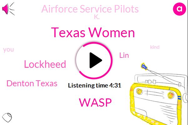 Texas Women,Wasp,Lockheed,Denton Texas,LIN,Airforce Service Pilots,K.