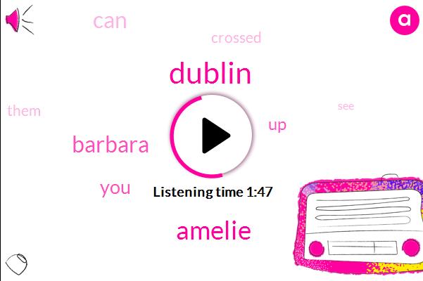 Dublin,Amelie,Barbara