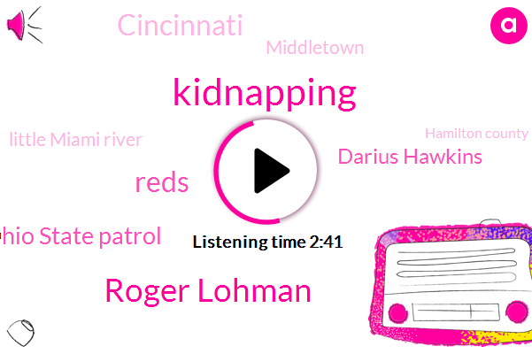 Kidnapping,Roger Lohman,Reds,Ohio State Patrol,Darius Hawkins,Cincinnati,Middletown,Little Miami River,Hamilton County,Clermont County,Hamilton,Indy,Saffir Memorial Day,Kirk Allison,Purdue,UVA,Matt Reese,Loehmann,Philadelphia,Uc Medical Center