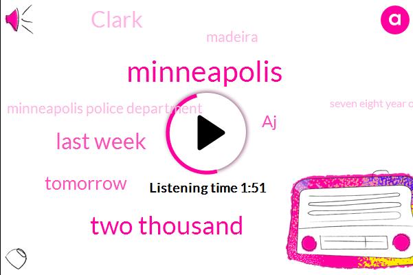 Minneapolis,Two Thousand,Last Week,Tomorrow,AJ,Clark,Madeira,Minneapolis Police Department,ONE,Seven Eight Year Olds,Decades,Brianna Taylor,George Floyd,Three,Bethel,Biden Administration
