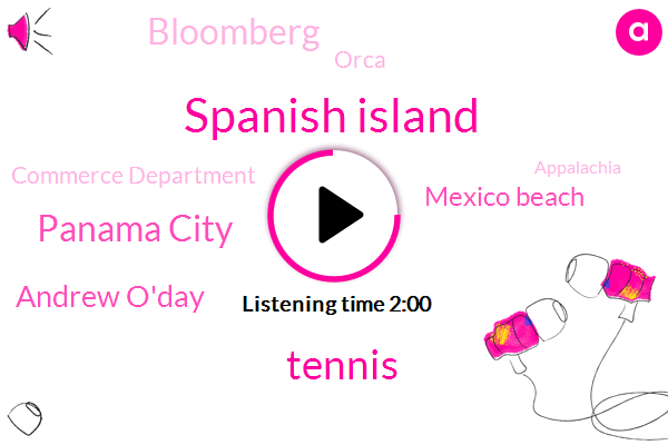 Spanish Island,Tennis,Panama City,Andrew O'day,Mexico Beach,Bloomberg,Orca,Commerce Department,Appalachia,Llorca,Three Percent,Four Percent,One Percent