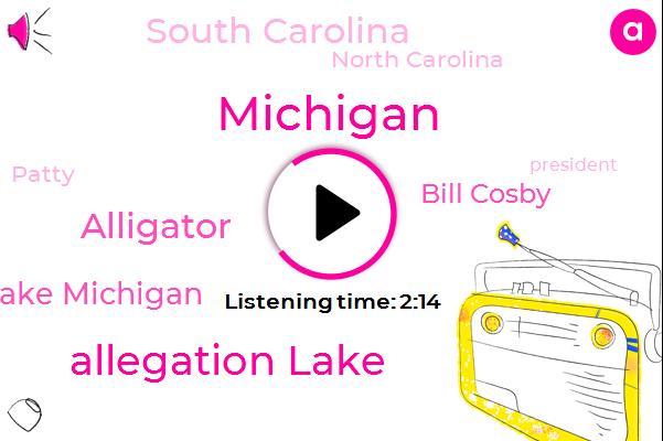 Michigan,Allegation Lake,Alligator,Lake Michigan,Bill Cosby,South Carolina,North Carolina,Patty,President Trump,Larson Marine,Wildlife Discovery Center,Florida,Indiana,DAN,Four Foot