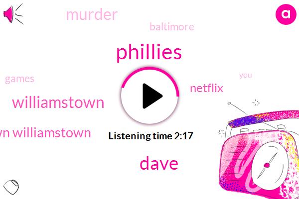 Phillies,Dave,Williamstown,David Williamstown Williamstown,Netflix,Murder,Baltimore