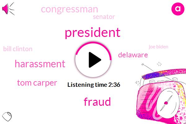 President Trump,Fraud,Harassment,Tom Carper,Delaware,Congressman,Senator,Bill Clinton,Joe Biden,Senator Tom Carper Delaware,Congress,Executive,FBI,Chief Of Staff,Six Months