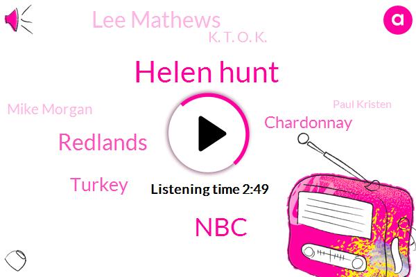 Helen Hunt,NBC,Redlands,Turkey,Chardonnay,Lee Mathews,K. T. O. K.,Mike Morgan,Paul Kristen,Seventy Percent,Eighty Percent,One Thousand K,Twenty Percent