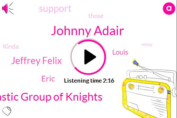 Johnny Adair,Fantastic Group Of Knights,Jeffrey Felix,Eric,Louis