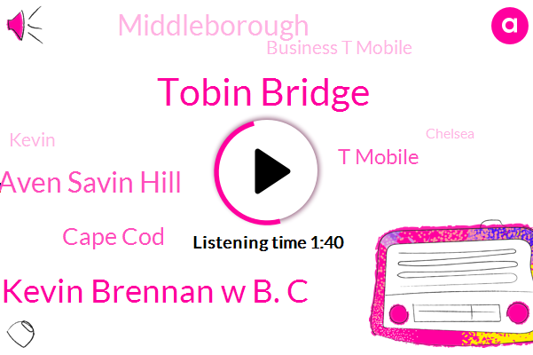 Tobin Bridge,Kevin Brennan W B. C,Mass Aven Savin Hill,Cape Cod,T Mobile,Middleborough,Business T Mobile,Kevin,Chelsea,Chelmsford,Reporter,Massachusetts,Boston,Riley,Saugus.,Canton,Wilmington